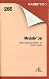 Copertina di 'Mediator Dei. Lettera enciclica di Pio XII sulla liturgia'