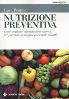 Nutrizione preventiva. Come scegliere l'alimentazione corretta per prevenire la maggior parte delle malattie - Pennisi Luca