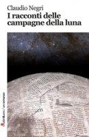 I racconti delle campagne della luna - Negri Claudio