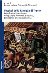 Copertina di 'Festival della famiglia di Trento. L'ecosistema vita e lavoro. Occupazione femminile e natalità, benessere e crescita economica'