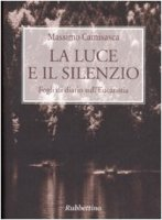La luce e il silenzio - Massimo Camisasca