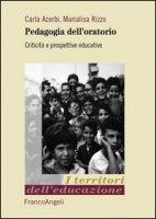 Pedagogia dell'oratorio. Criticità e prospettive educative - Acerbi Carla, Rizzo Marialisa