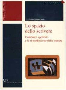 Copertina di 'Lo spazio dello scrivere. Computer, ipertesto e la ri-mediazione della stampa'