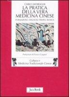 La pratica della vera medicina cinese - Moiraghi Carlo