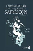 L' odissea di Encolpio. Sesso, licantropi & labirinti nel Satyricon di Petronio - Pezzini Franco