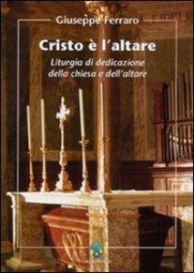 Copertina di 'Cristo è l'altare. Liturgia della dedicazione della Chiesa e dell'altare'