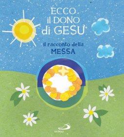 Copertina di 'Ecco il dono di Ges�. Il racconto della Messa'