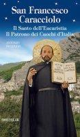 San Francesco Caracciolo. Il santo dell'Eucaristia. Il patrono dei cuochi d'Italia - Di Lello Antonio