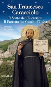 Copertina di 'San Francesco Caracciolo. Il santo dell'Eucaristia. Il patrono dei cuochi d'Italia'