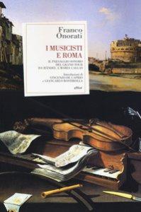 Copertina di 'I musicisti e Roma. Il paesaggio sonoro del Grand Tour da Händel a Maria Callas'