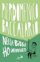 Nella Bibbia ho incontrato - Pierdomenico Baccalario