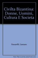 La civiltà bizantina. Donne, uomini, cultura e società - Capizzi Carmelo
