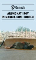 In marcia con i ribelli - Arundhati Roy