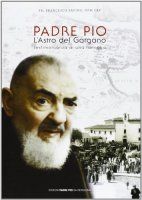 Padre Pio l'Astro del Gargano - Savino Francesco