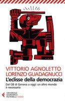 L' eclisse della democrazia. Dal G8 di Genova a oggi: un altro mondo è necessario. Nuova ediz. - Agnoletto Vittorio, Guadagnucci Lorenzo