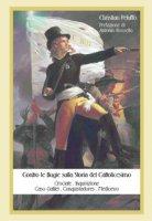 Contro le bugie sulla storia del cattolicesimo. Crociate. Inquisizione. Caso Galilei. Conquistadores. Medioevo - Peluffo Christian