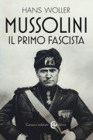 Mussolini, il primo fascista - Woller Hans