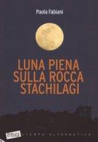 Luna piena sulla rocca Stachilagi - Fabiani Paola