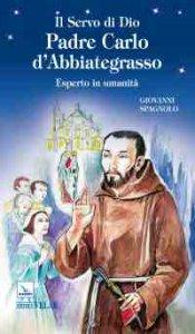 Copertina di 'Il servo di dio padre Carlo d'Abbiategrasso. Esperto in umanità'
