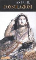 Antiche consolazioni. Testo greco e latino a fronte