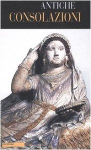 Copertina di 'Antiche consolazioni. Testo greco e latino a fronte'