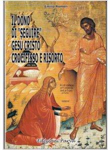 Copertina di 'Il dono di seguire Gesù Cristo crocifisso e risorto'