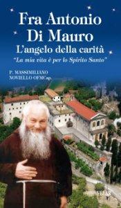 """Copertina di 'Fra Antonio Di Mauro. L'angelo della carità. """"La mia vita è per lo Spirito Santo""""'"""
