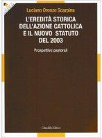 L'eredità storica dell'Azione cattolica e il nuovo statuto del 2003 - Luciano O. Scarpina
