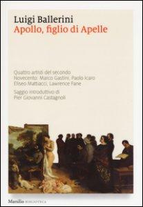 Copertina di 'Apollo, figlio di Apelle. Quattro artisti del secondo Novecento: Marco Gastini, Paolo Icaro, Eliseo Mattiacci, Lawrence Fane'