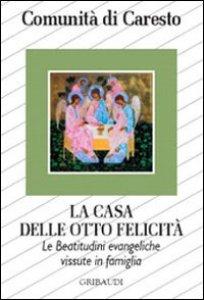 Copertina di 'La casa delle otto felicità. Le beatitudini evangeliche vissute in famiglia'