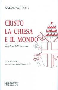 Copertina di 'Cristo, La Chiesa e il mondo Catechesi dell'Areopago'