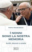 I Nonni sono la nostra memoria - Papa Francesco