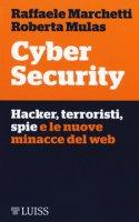Cyber security. Hacker, terroristi, spie e le nuove minacce del web - Marchetti Raffaele, Mulas Roberta