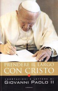 Copertina di 'Prendere il largo con Cristo. Esortazioni e lettere di Giovanni Paolo II'