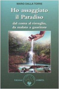 Copertina di 'Ho assaggiato il paradiso. Dal coma al risveglio, da malato a guaritore'