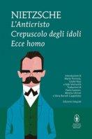 L' anticristo-Crepuscolo degli idoli-Ecce homo - Nietzsche Friedrich