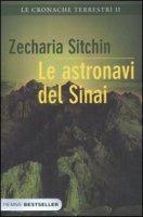 Le astronavi del Sinai. Le cronache terrestri - Sitchin Zecharia