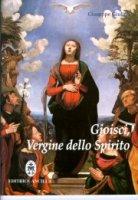 Gioisci vergine dello spirito. Contemplazione del Santo Rosario alla luce dello Spirito Santo - Giulino Giuseppe