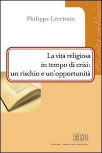 Copertina di 'La vita religiosa in tempo di crisi: un rischio e un'opportunità'