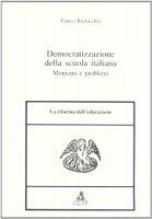 Democratizzazione della scuola italiana. Momenti e problemi - Bochicchio Franco