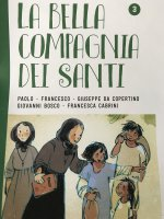 La bella compagnia dei Santi. 3: Paolo - Francesco - Giuseppe da Copertino - Giovanni Bosco - Francesca Cabrini.