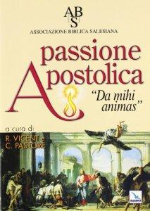 """Copertina di 'Passione apostolica. """"Da mihi animas""""'"""