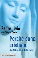 Perché sono cristiano - Livio Fanzaga, Saverio Gaeta