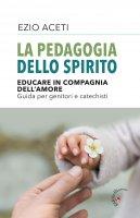 La pedagogia dello Spirito - Ezio Aceti