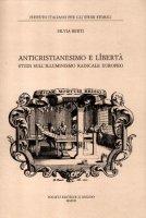 Anticristianesimo e libertà. Studi sul primo Illuminismo europeo - Berti Silvia