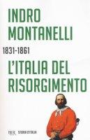 L' Italia del Risorgimento 1831-1861 - Montanelli Indro