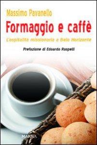 Copertina di 'Formaggio e caffé. L'ospitalità missionaria a Belo Horizonte'