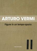 Arturo Vermi. Figure in un tempo-spazio. Ediz. italiana e inglese - Gualdoni Flaminio