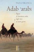 Adab 'arabi. Pagine di letteratura araba dagli inizi ai nostri giorni - Paolo Branca