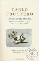 Da una notte all'altra. Passeggiando tra i libri in attesa dell'alba - Fruttero Carlo